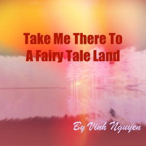 Take Me There To A Fairy Tale Land Cover Art by Vinh Nguyen